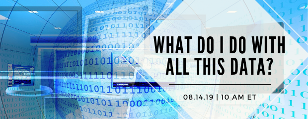 Register for our webinar, What Do I Do With All This Data?