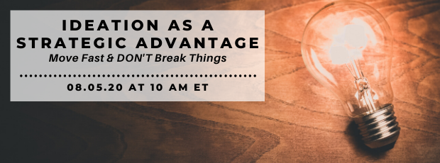 Register for our webinar, Ideation as a Strategic Advantage: Move Fast & DON'T Break Things