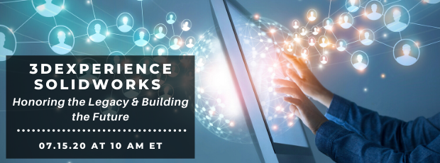 Register for our webinar, 3DEXPERIENCE SOLIDWORKS: Honoring the Legacy and Building the Future