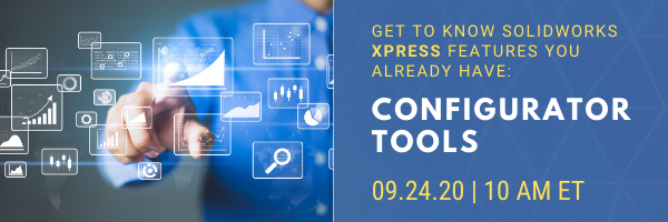 Register for our webinar, Get to Know SOLIDWORKS Xpress Features You Already Have: Configurator Tools
