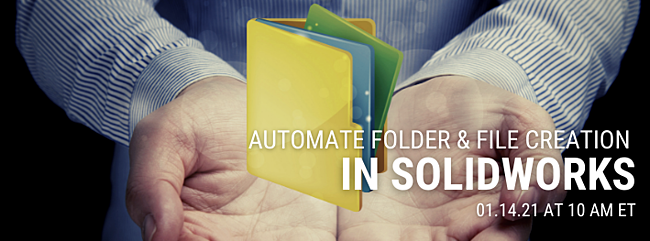Register for our webinar, Automate Folder and File Creation in SOLIDWORKS
