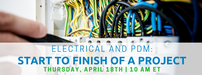Register for our webinar, Electrical and PDM: Start to Finish of a Projectd PDM_ Start to Finish of a Project (1)