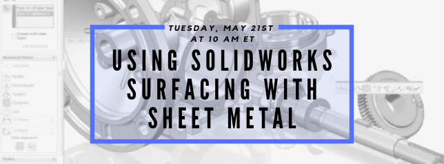 Register for our webinar, Using SOLIDWORKS Surfacing with Sheet Metal