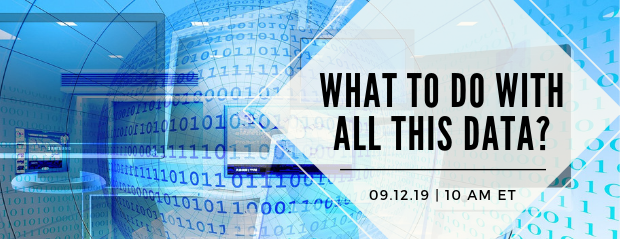 Register for our webinar, What To Do With All This Data?