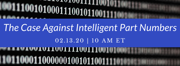 Register for our webinar, The Case Against Intelligent Part Numbers