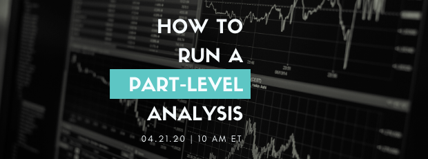 Register for our webinar, How to Run a Part-Level Analysis