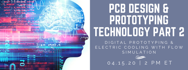 Register for our webinar, PCB Design & Prototyping Technology Part 2: PCB Design & Prototyping Technology Part 2: Digital Prototyping & Electric Cooling with Flow Simulation
