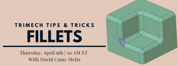 Register for our webinar, TriMech Tips & Tricks: Fillets