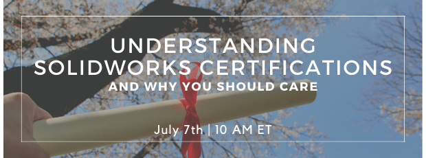 Register for our webinar, Understanding SOLIDWORKS Certifications and Why You Should Care