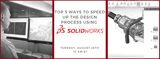 Register for our webinar, Top 5 Ways to Speed Up the Design Process Using SOLIDWORKS