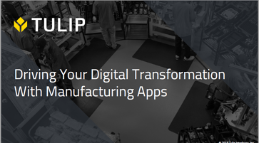 Driving Your Digital Transformation With Manufacturing Apps