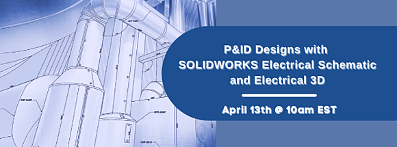 P&ID Designs with SOLIDWORKS Electrical Schematic and Electrical 3D