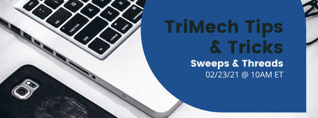 LP_Webinar_TriMech Tips and Tricks Sweeps and Threads